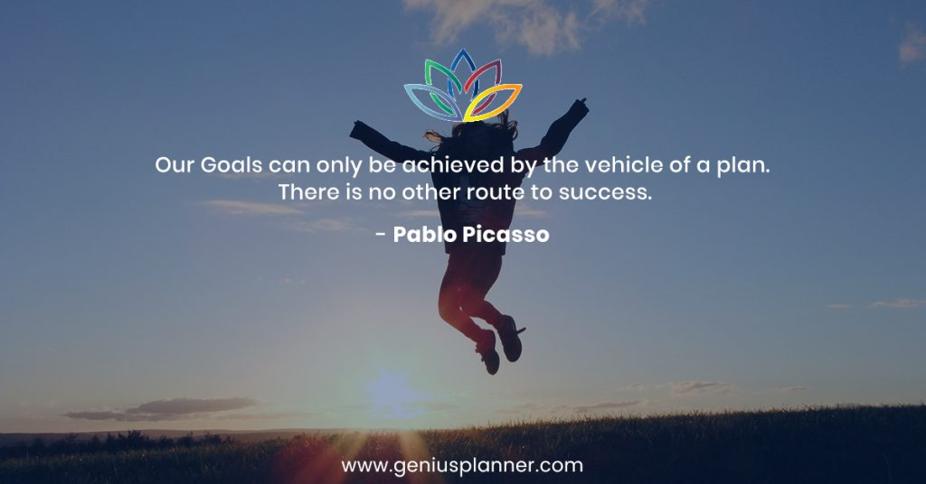 Our Goals can only be achieved by the vehicle of a plan.